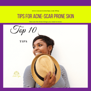 Top 10 tips for acne scar prone skin in tampa florida with the best black esthetician in tampa, florida for balck owned spa